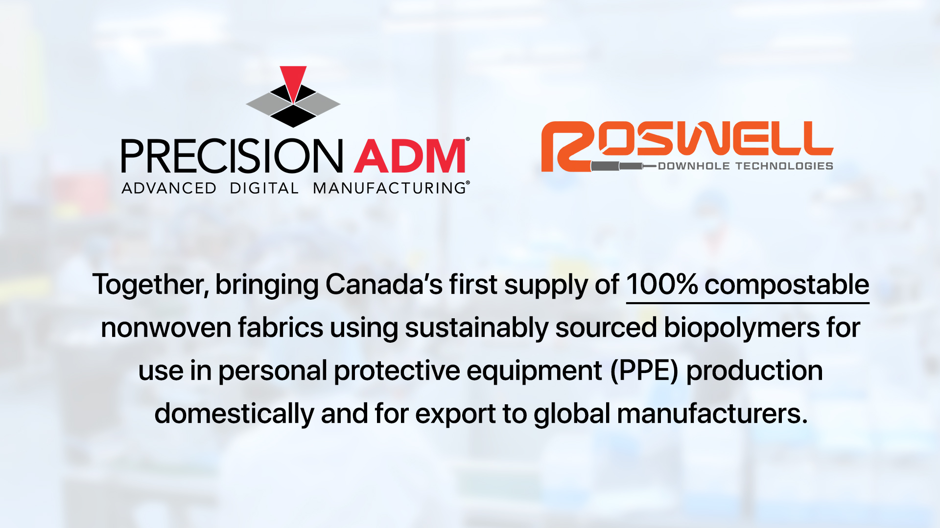Precision ADM Acquires Roswell Downhole Technologies to Manufacture Canada's First Supply of 100% Compostable Fabrics for PPE and Reduce Canada's GHG Emissions